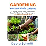 Gardening: Best Guide Plan for Gardening (Container, Vertical, Urban Homesteading, and Square Foot Gardening) with Tips for Beginner plus Perennial Vegetables hacks