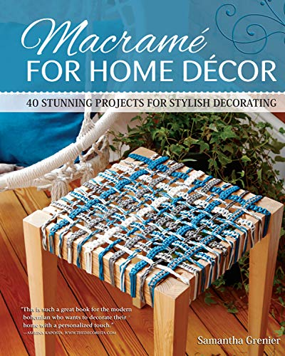 Macrame for Home Decor: 40 Stunning Projects for Stylish Decorating (Fox Chapel Publishing) Step-by-Step Instructions & Photos with Easy Projects for Knotted Mats, Wall Hangings, Plant Hangers, & More ()