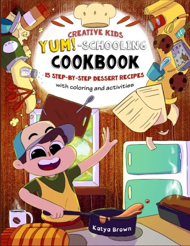 The Creative Child's YUM-Schooling Cookbook: 15 Step-by-Step Recipes - With Coloring and Activities (Cookbooks for Creative & Dyslexic Kids) (Volume 1) PDF