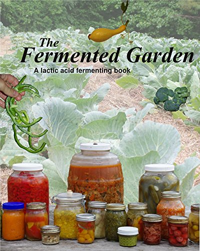 The Fermented Garden: A lactic acid fermentation book (English Edition)