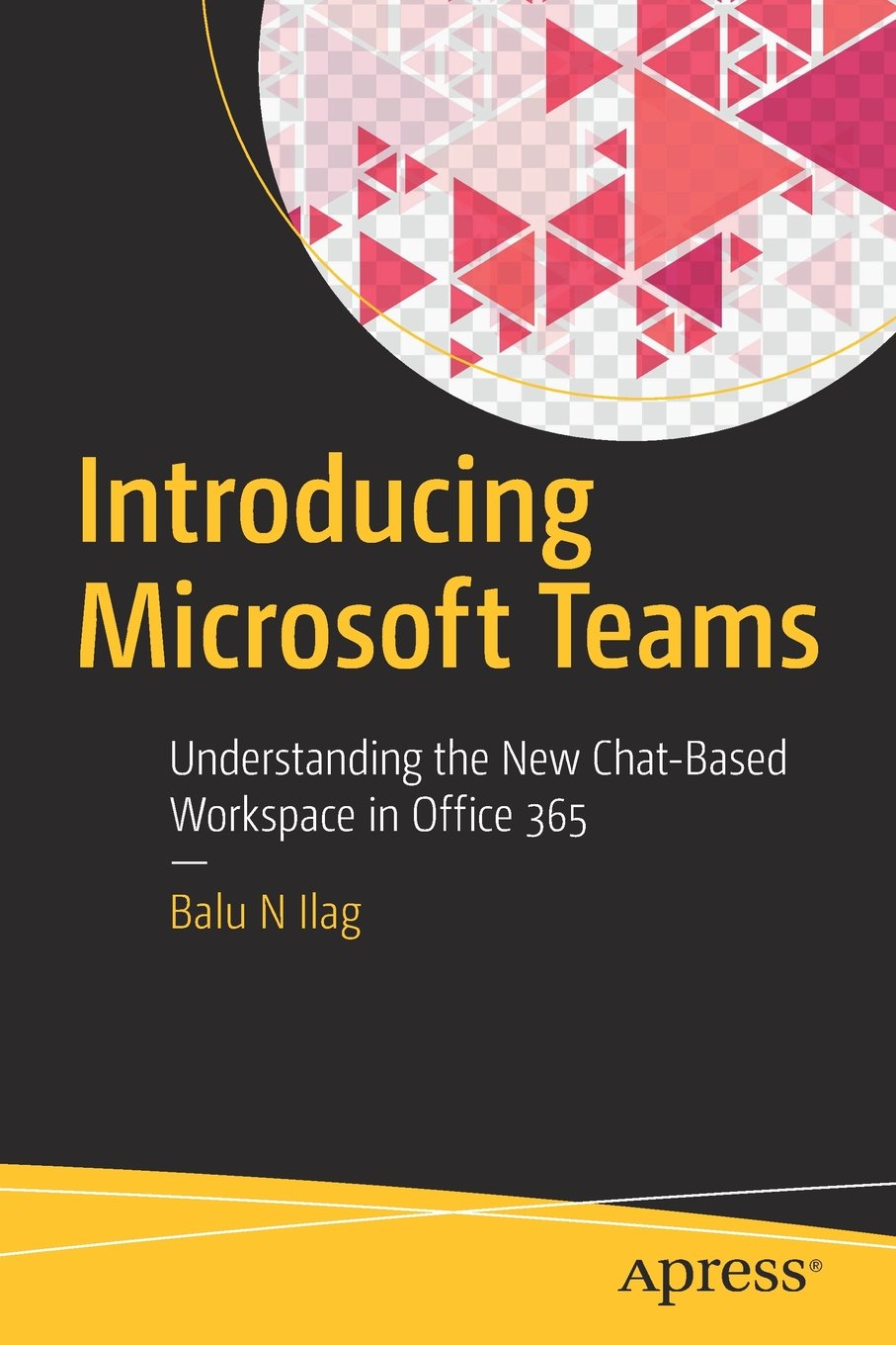 Introducing Microsoft Teams: Understanding the New Chat-Based Workspace in  Office 365: Balu N Ilag: 9781484235669: Amazon.com: Books