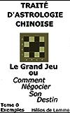 Etude de François Hollande et de Nicolas Sarkozy: Exemple d'analyse d'un thème chinois (Traité d'Astrologie Chinoise: Le Grand Jeu ou Comment négocier son Destin t. 0)