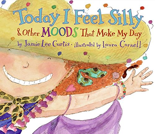 Today I Feel Silly & Other Moods That Make My Day by Laura Cornell