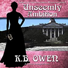 Unseemly Ambition: The Concordia Wells Mysteries, Book 3 Audiobook by K. B. Owen Narrated by Becket Royce