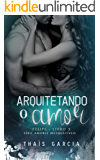 Arquitetando o Amor: Felipe (Série Amores Inesquecíveis Livro 2)