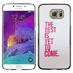 TopCaseStore / la caja del caucho duro de la cubierta de protección de la piel - Best Is Yet To Come Inspiring Pink Message - Samsung Galaxy S6 SM-G920