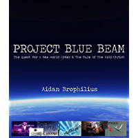 PROJECT BLUE BEAM - The Quest For A New World Order And The Rule Of The Antichrist (English Edition)