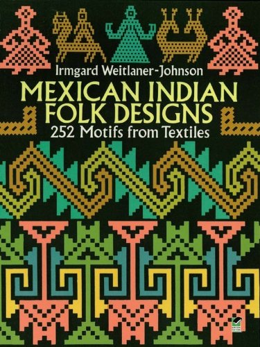 Mexican Indian Folk Designs: 252 Motifs from Textiles (Dover Pictorial Archive) (Textile Motif)