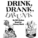 Drink, Drank, Drunk Audiobook by Bill Stokes Narrated by Johnny Mack