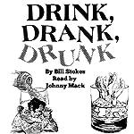 Drink, Drank, Drunk | Bill Stokes