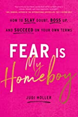 Fear Is My Homeboy: How to Slay Doubt, Boss Up, and Succeed on Your Own Terms Kindle Edition