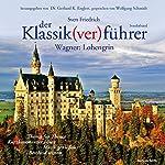 Wagner: Lohengrin (Der Klassik(ver)führer - Sonderband) | Sven Friedrich