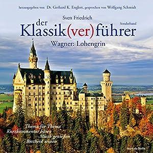 Wagner: Lohengrin (Der Klassik(ver)führer - Sonderband) Hörbuch