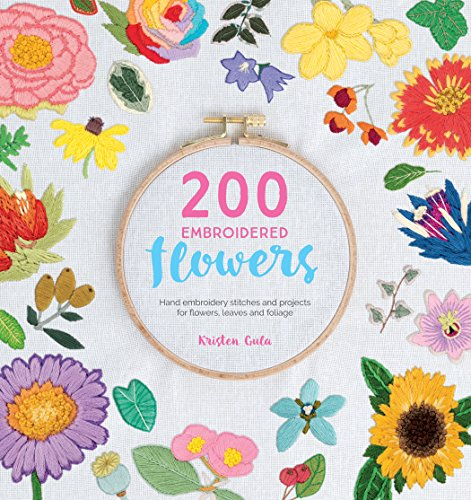 200 Embroidered Flowers: Hand Embroidery Stitches and Projects for Flowers, Leaves and ()