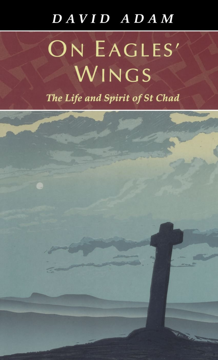 On Eagles' Wings - The Life and Spirit of St Chad