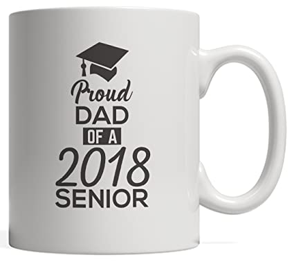 37f874ff Proud Dad Of 2018 Senior Mug - Funny Pride Graduation Gift For Graduated  Student From Father