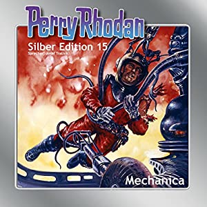 Mechanica (Perry Rhodan Silber Edition 15) Hörbuch