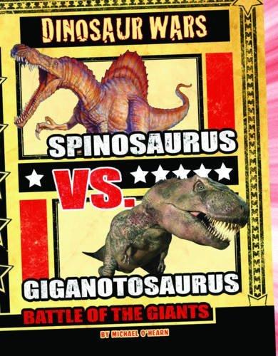 Spinosaurus Vs Giganotosaurus: Battle of the Giants (Dinosaur Wars) by Michael O'Hearn (2011-08-01) (Spinosaurus Vs Giganotosaurus Battle Of The Giants)