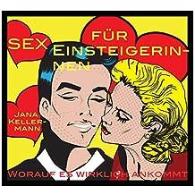Sex für Einsteigerinnen: Worauf es wirklich ankommt (German Edition)