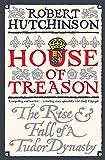 House of Treason: The Rise and Fall of the Tudor Dynasty