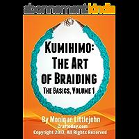 Kumihimo; The Art of Braiding. The Basics (Kumihimo; The Art of Braiding: The Basics Book 1) (English Edition)
