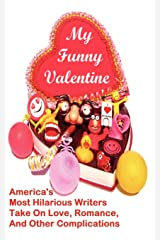 My Funny Valentine: America's Most Hilarious Writers Take On Love, Romance, and Other Complications Paperback