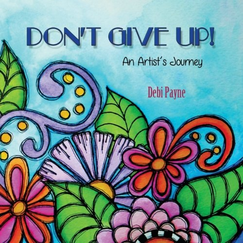 Read Online Don't Give Up!: An Artist's Journey ebook