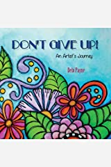 Don't Give Up!: An Artist's Journey Paperback