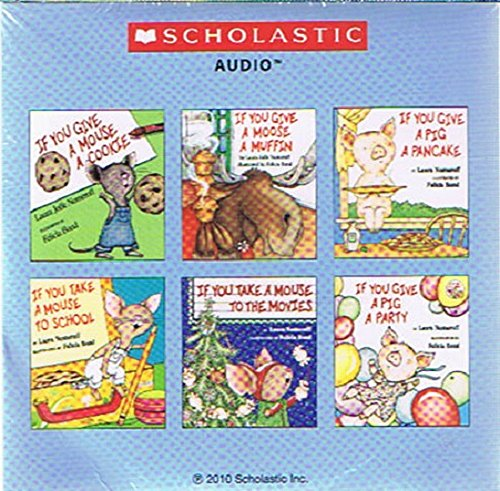 If You Give a Mouse a Cookie / If You Give a Moose a Muffin / If You Give a Pig a Pancake / If You Take a Mouse to School / If You Take a Mouse to the Movies / If You Give a Pig a Party (Audio Cd)