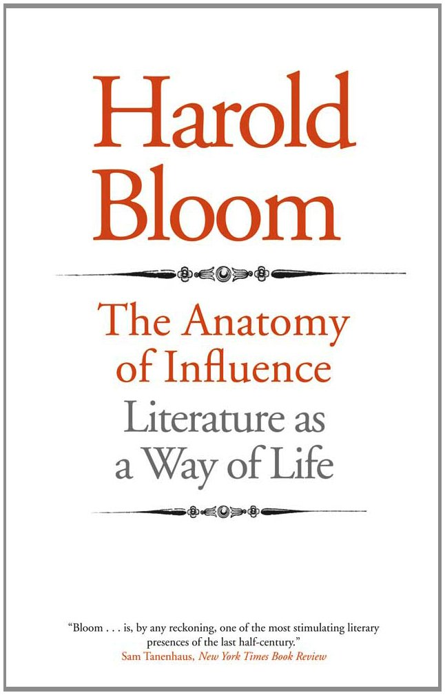 The Anatomy Of Influence Literature As A Way Of Life Harold Bloom