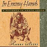 In Enemy Hands: A Prisoner in North Korea | Larry Zellers