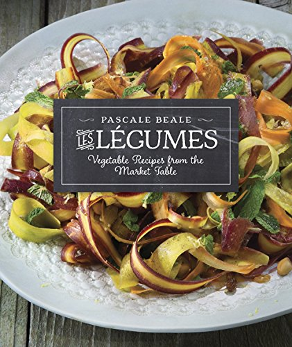 Les Légumes: Vegetable Recipes from the Market Table by Pascale Beale