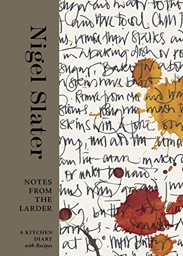 Notes from the Larder: A Kitchen Diary with Recipes by Nigel Slater
