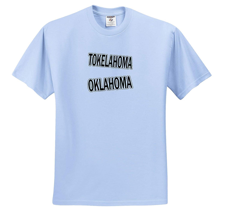 Tokelahoma Oklahoma T-Shirts Word Play of Legalization 3drsmm 3dRose AMansMall Funny Quotes