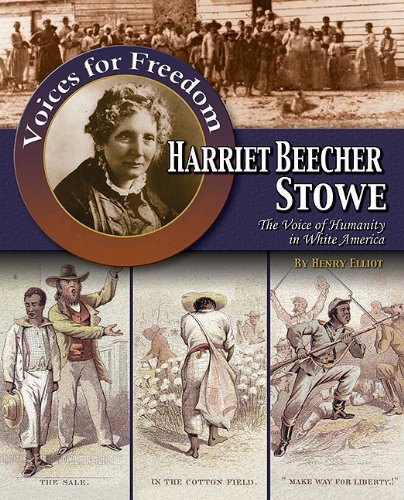 Harriet Beecher Stowe: The Voice of Humanity in White America (Voices for Freedom: Abolitionist Heroes)