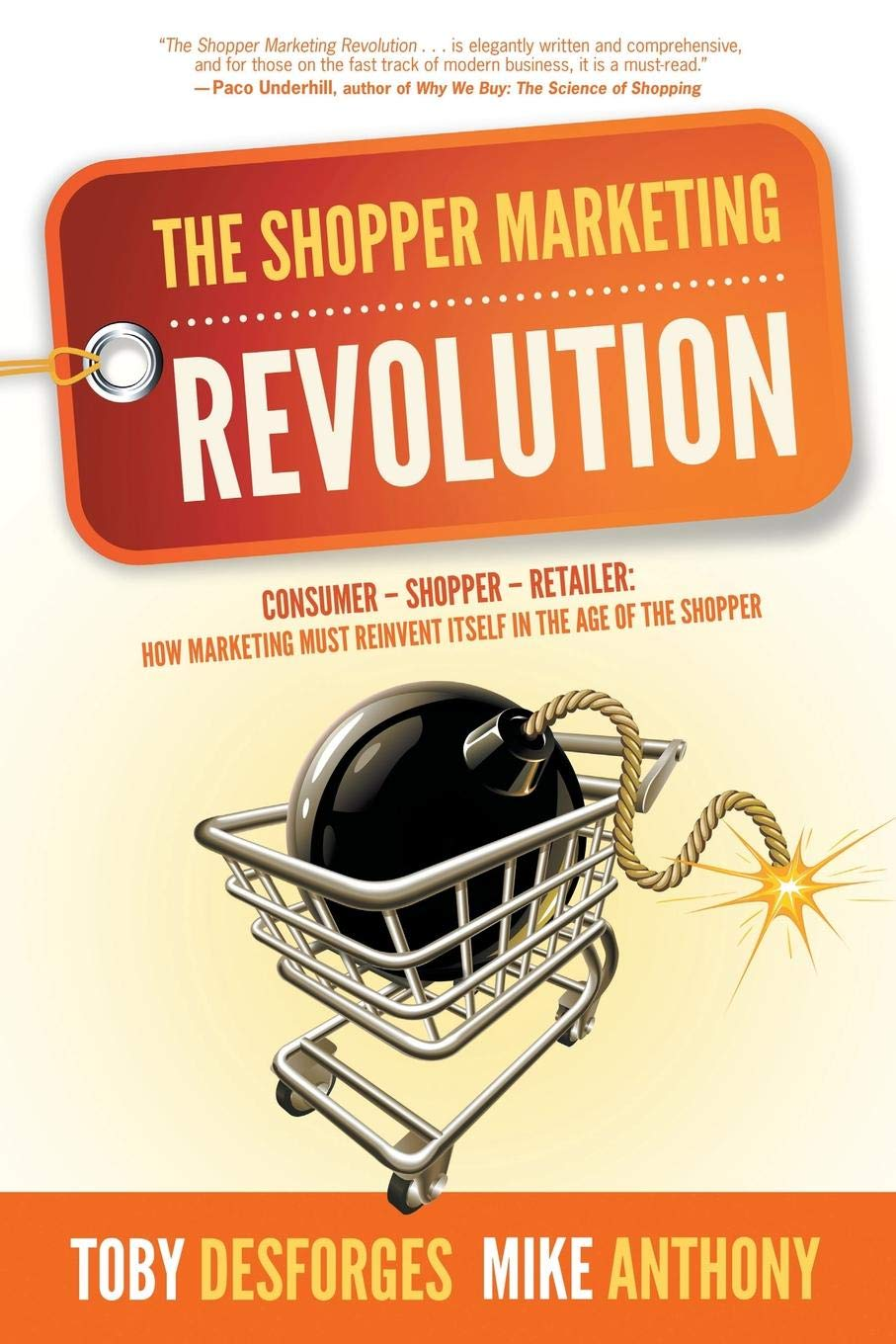 The Shopper Marketing Revolution  Consumer   Shopper   Retailer  How Marketing Must Reinvent Itself In The Age Of The Shopper