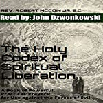 The Holy Codex of Spiritual Liberation: A Book of Powerful, Practical Prayers for Use Against the Forces of Evil | Rev. Robert McCoin Jr. S.C.