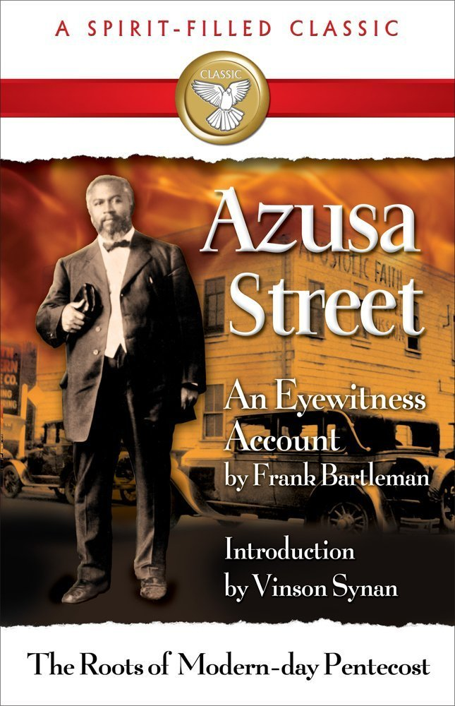 Azusa Street (A Spirit-Filled Classic): The Roots Of Modern-Day Pentecost by Bridge-Logos Publishers