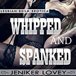 Lesbian BDSM Erotica - Whipped and Spanked: Lesbian Spanking Discipline | Jeniker Lovey