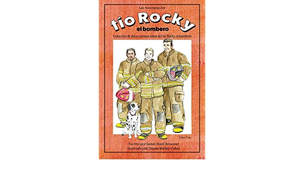 Amazon.com: Las Adventuras del tio Rocky, el bombero - Libro #1 (Spanish Edition) eBook: James Brewster, Dayna Barley-Cohrs, Rachel Brewster: Kindle Store