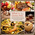 What Is Gluten Free: Covering the A to Z of Gluten Free Audiobook by Erica Drew Narrated by Julie Eickhoff