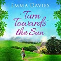 Turn Towards the Sun Audiobook by Emma Davies Narrated by Henrietta Meire, Susan Duerden