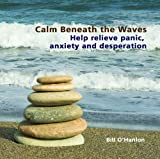 Calm Beneath the Waves: Help relieve panic, anxiety and desperation