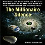 The Millionaire Silence: Now You Can Know What the Ancients and Geniuses of All Ages Have Known... | Joshua Cartwright