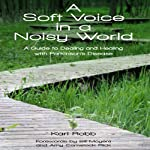 A Soft Voice in a Noisy World: A Guide to Dealing and Healing with Parkinson's Disease | Karl Robb