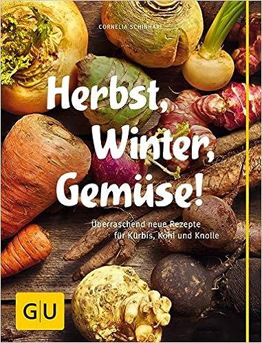 Herbst Winter Gemuse Uberraschend Neue Rezepte Fur Kurbis Kohl