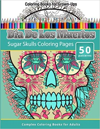 Amazon Com Dia De Los Muertos Sugar Skulls Coloring Pages