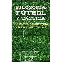 Mauricio Pochettino: Filosofía, Fútbol y Táctica: Biografía No Autorizada (Entrenadores nº 1) (Spanish Edition)