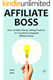 AFFILIATE BOSS (2016): How to Make Money Selling Products on Youtube & Untapped Affiliate Niches (English Edition)