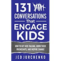 131 Conversations That Engage Kids: How to Get Kids Talking, Grow Their Friendships...